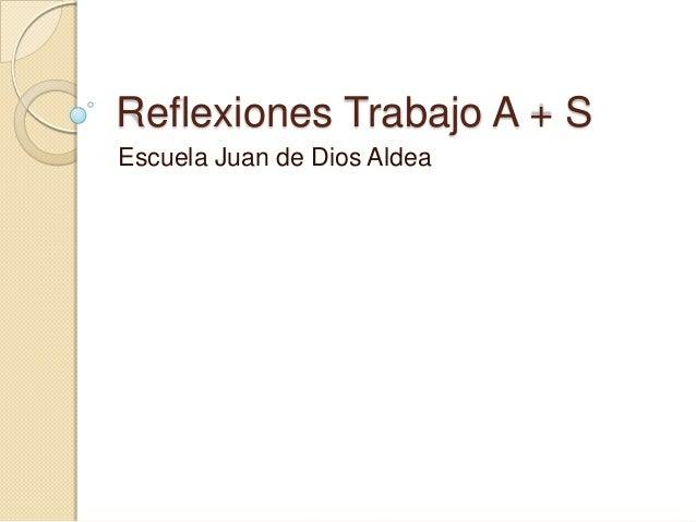 Reflexiones Trabajo A + SEscuela Juan de Dios Aldea