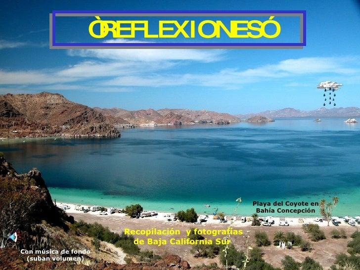 """Recopilación  y fotografías de Baja California Sur  """" REFLEXIONES"""" Con música de fondo (suban volumen) Playa del Coyote en..."""