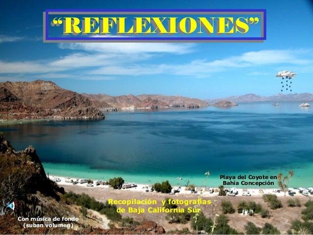 """Recopilación y fotografías de Baja California Sur """"REFLEXIONES""""""""REFLEXIONES"""" Con música de fondo (suban volumen) Playa del..."""