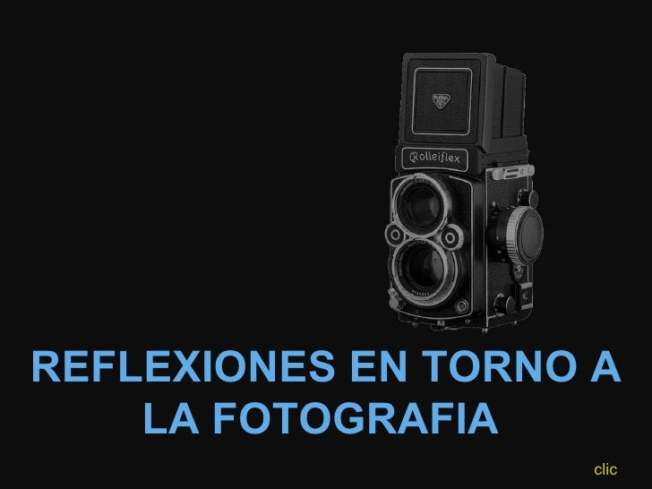 REFLEXIONES EN TORNO A LA FOTOGRAFIA   clic