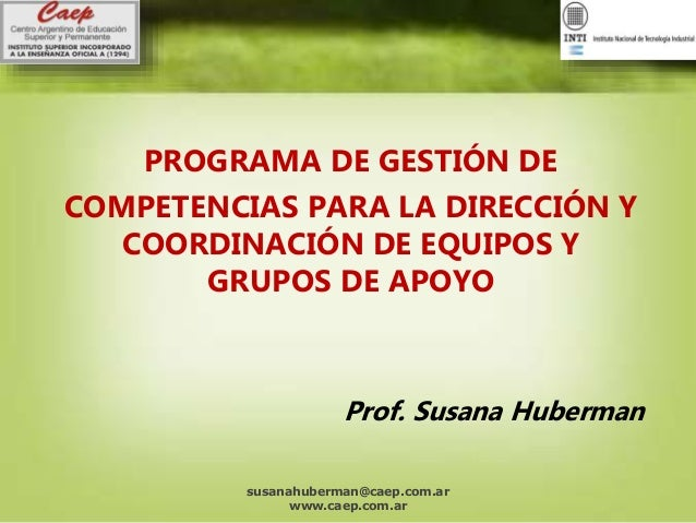 PROGRAMA DE GESTIÓN DE COMPETENCIAS PARA LA DIRECCIÓN Y COORDINACIÓN DE EQUIPOS Y GRUPOS DE APOYO Prof. Susana Huberman su...