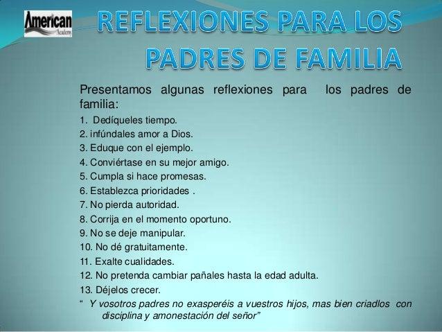 Presentamos algunas reflexiones para                  los padres defamilia:1. Dedíqueles tiempo.2. infúndales amor a Dios....