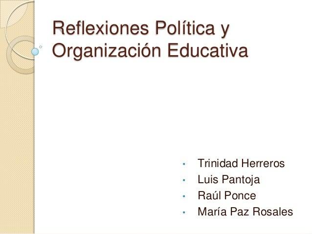 Reflexiones Política yOrganización Educativa              •   Trinidad Herreros              •   Luis Pantoja             ...