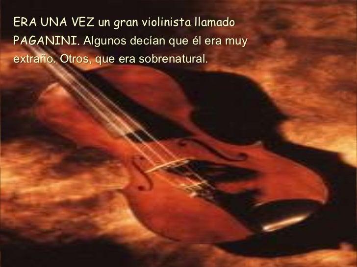 ERA UNA VEZ ungran violinista llamado PAGANINI. Algunosdecían que él era muyextraño. Otros, que era sobrenatural.<br />