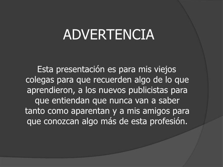 ADVERTENCIA<br />   Esta presentación es para mis viejos colegas para que recuerden algo de lo que aprendieron, a los n...