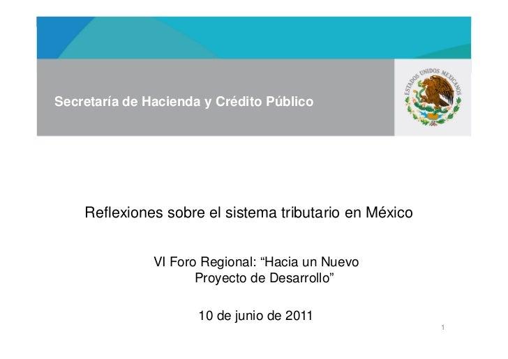 Secretaría de Hacienda y Crédito Público    Reflexiones sobre el sistema tributario en México               VI Foro Region...