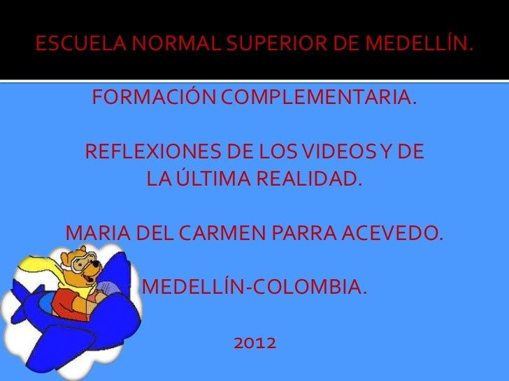 ESCUELA NORMAL SUPERIOR DE MEDELLÍN.    FORMACIÓN COMPLEMENTARIA.    REFLEXIONES DE LOS VIDEOS Y DE         LA ÚLTIMA REAL...