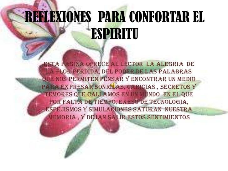 REFLEXIONES PARA CONFORTAR EL           ESPIRITU  ESTA PAGINA OFRECE AL LECTOR LA ALEGRIA DE   LA FLOR PERDIDA, DEL PODER ...