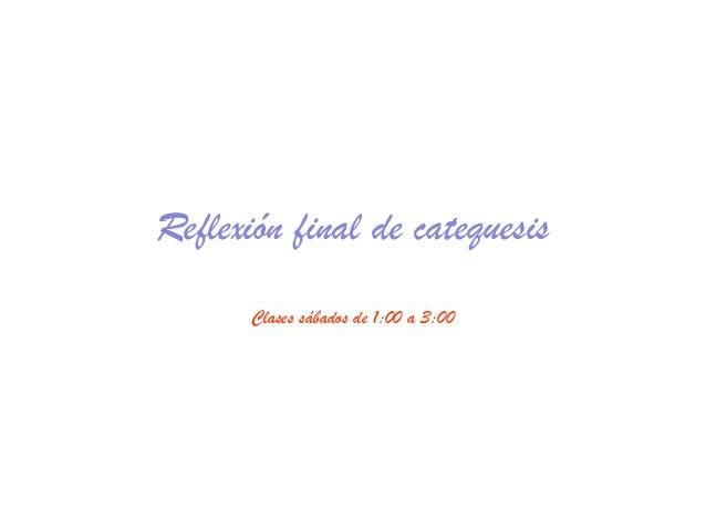 Reflexión final de catequesis Clases sábados de 1:00 a 3:00