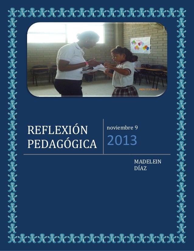 REFLEXIÓN PEDAGÓGICA  noviembre 9  2013 MADELEIN DÍAZ
