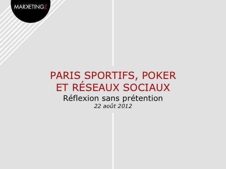 PARIS SPORTIFS, POKER ET RÉSEAUX SOCIAUX  Réflexion sans prétention         22 août 2012