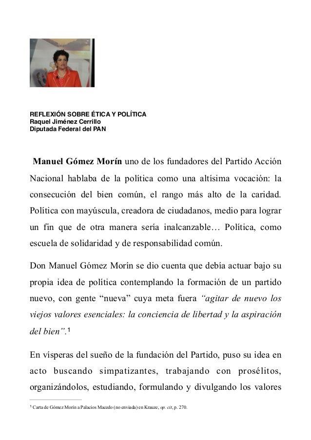REFLEXIÓN SOBRE ÉTICA Y POLÍTICA  Raquel Jiménez Cerrillo    Diputada Federal del PAN  Manuel Gómez Morín uno de los funda...