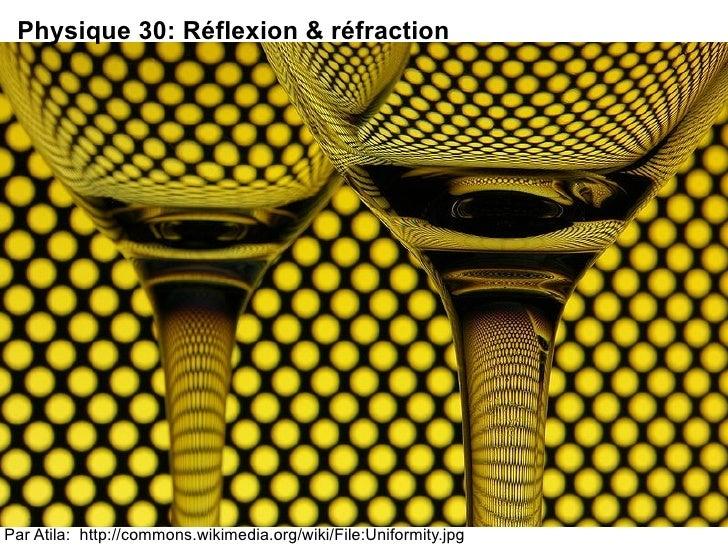 Par Atila:  http://commons.wikimedia.org/wiki/File:Uniformity.jpg Physique 30: R é flexion & r é fraction