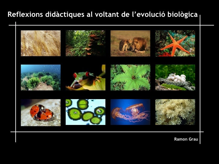 Reflexions didàctiques al voltant de l'evolució biològica  Ramon Grau
