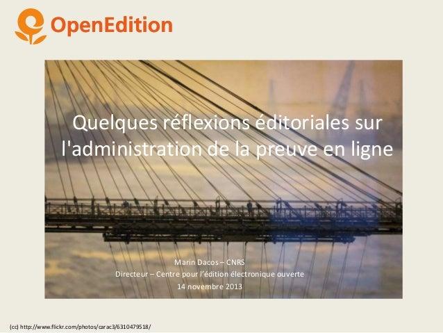 Quelques réflexions éditoriales sur l'administration de la preuve en ligne  Marin Dacos – CNRS Directeur – Centre pour l'é...