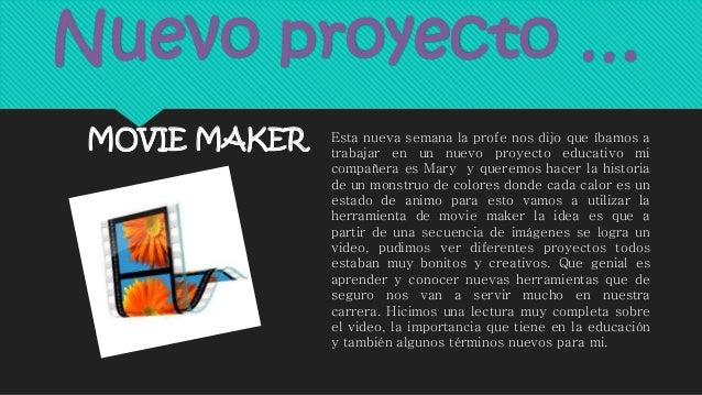 Nuevo proyecto … MOVIE MAKER Esta nueva semana la profe nos dijo que íbamos a trabajar en un nuevo proyecto educativo mi c...