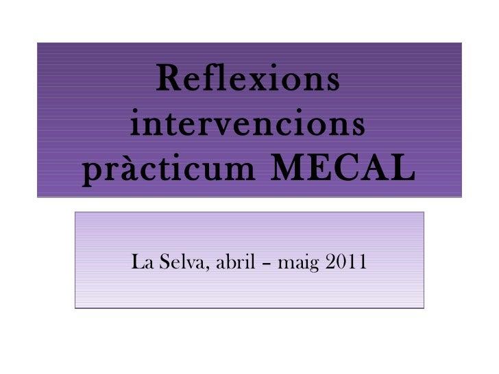 Reflexions intervencions pràcticum MECAL La Selva, abril – maig 2011