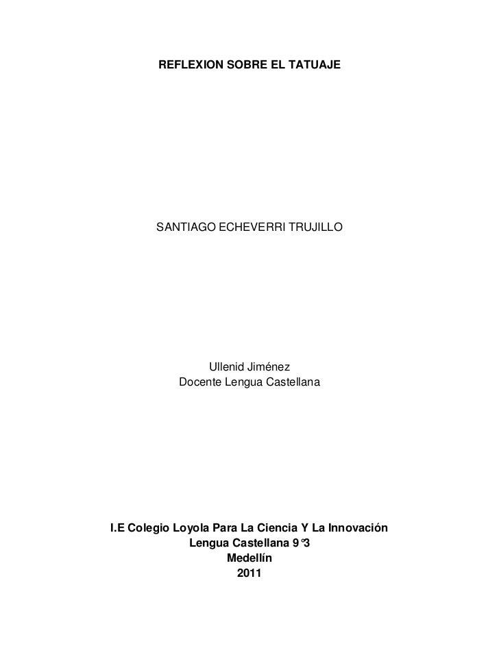 REFLEXION SOBRE EL TATUAJE        SANTIAGO ECHEVERRI TRUJILLO                 Ullenid Jiménez            Docente Lengua Ca...
