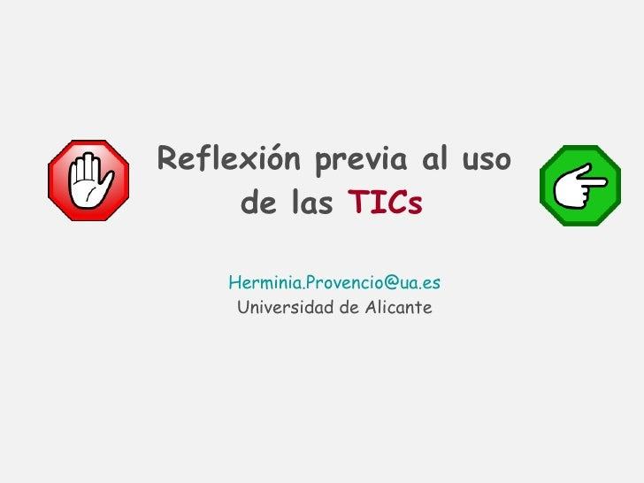 Reflexión previa al uso de las  TICs   [email_address] Universidad de Alicante