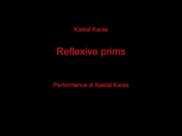 Kastal Karas Reflexive prims Performance di Kastal Karas