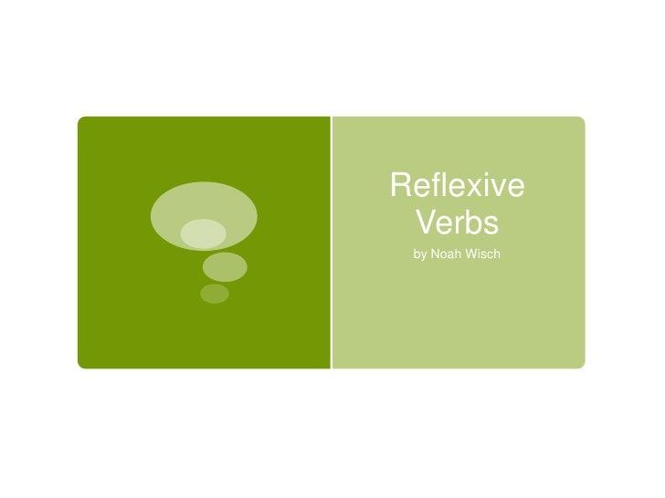 Reflexive Verbs<br />by Noah Wisch<br />