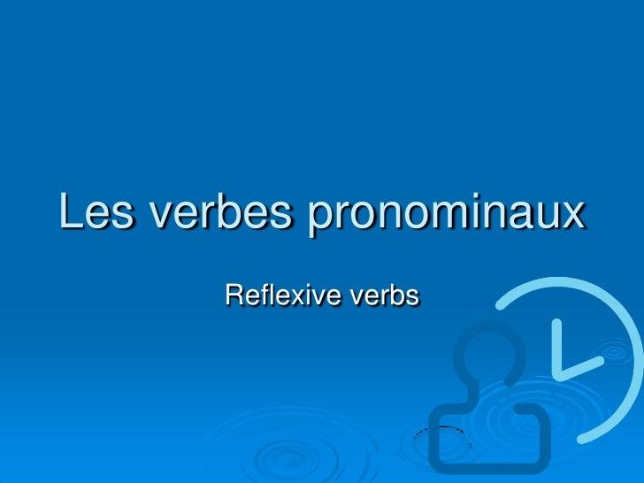 Les verbes pronominaux<br />Reflexive verbs<br />