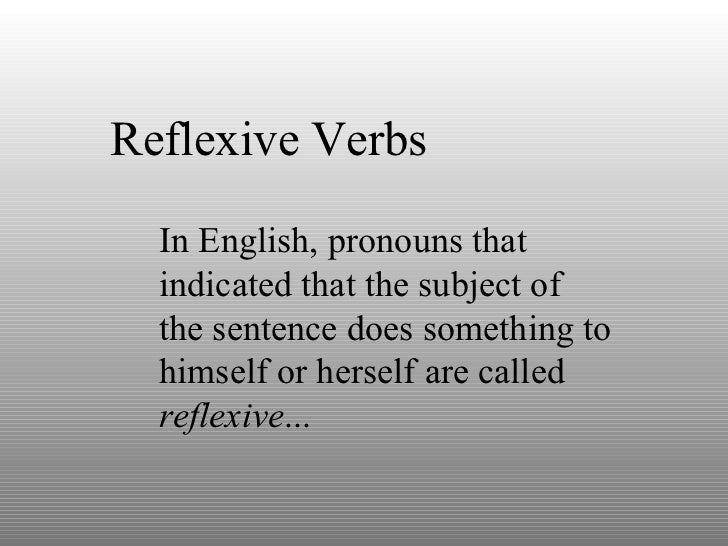 Reflexive Verbs In English, pronouns that indicated that the subject of the sentence does something to himself or herself ...