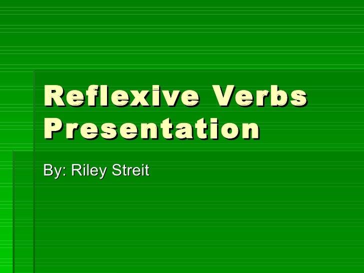 Reflexive Verbs Presentation By: Riley Streit