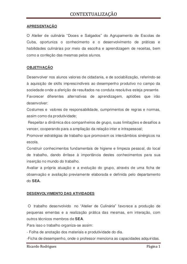 """CONTEXTUALIZAÇÃOAPRESENTAÇÃOO Atelier de culinária """"Doces e Salgados"""" do Agrupamento de Escolas deCuba, oportuniza o conhe..."""
