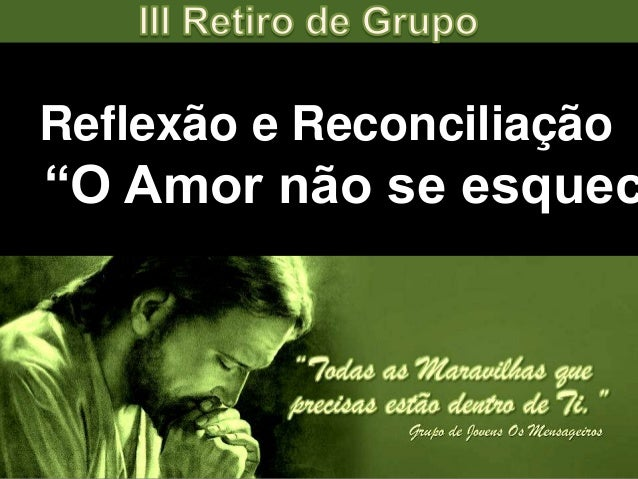 """Reflexão e Reconciliação """"O Amor não se esquec"""