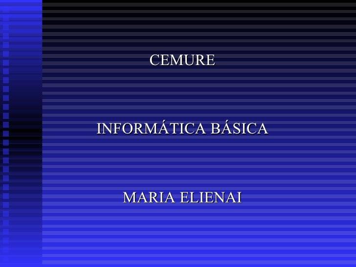 CEMURE INFORMÁTICA BÁSICA MARIA ELIENAI