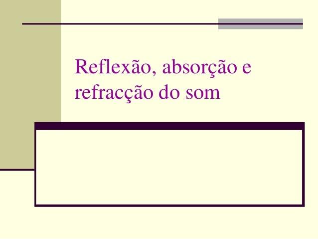 Reflexão, absorção e refracção do som