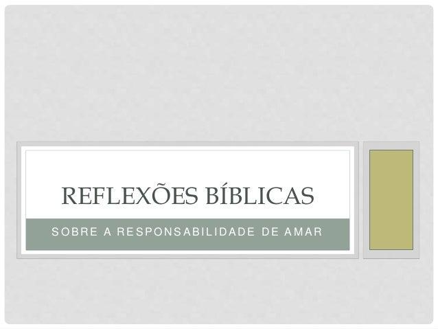 S O B R E A R E S P O N S A B I L I D A D E D E A M A R REFLEXÕES BÍBLICAS