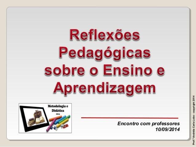 Encontro com professores  10/09/2014  Prof.ª Andréia Carla Lobo - copyright 2014