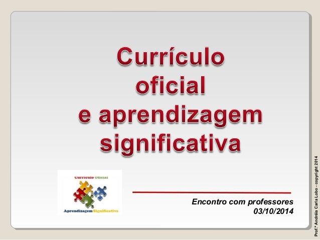 Encontro com professores  03/10/2014  Prof.ª Andréia Carla Lobo - copyright 2014