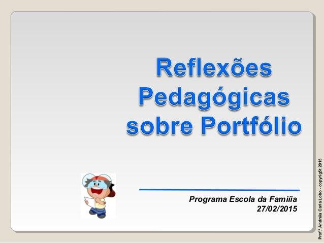 Programa Escola da Famiíia 27/02/2015 Prof.ªAndréiaCarlaLobo-copyrig5t2015