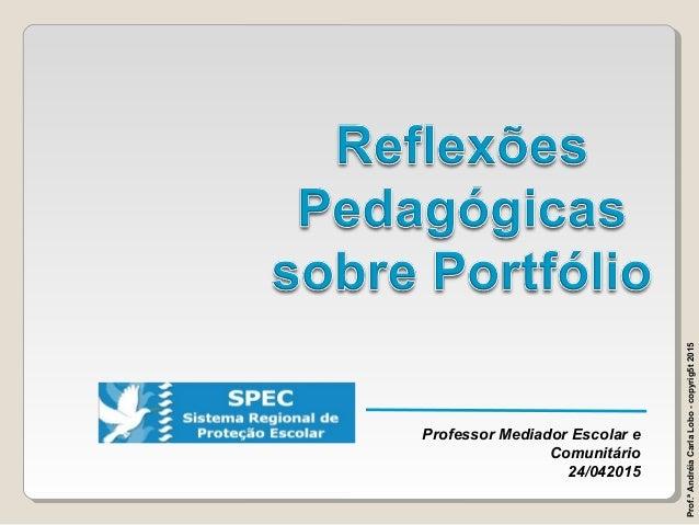 Professor Mediador Escolar e Comunitário 24/042015 Prof.ªAndréiaCarlaLobo-copyrig5t2015