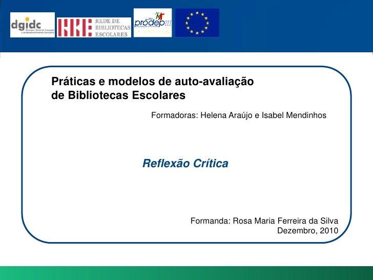 Práticas e modelos de auto-avaliação <br />de BibliotecasEscolares<br />Formadoras: Helena Araújo e Isabel Mendinhos<br />...