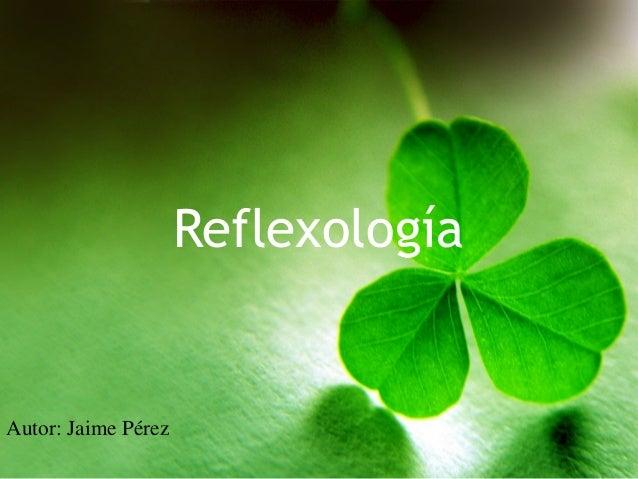 Reflexología Autor: Jaime Pérez