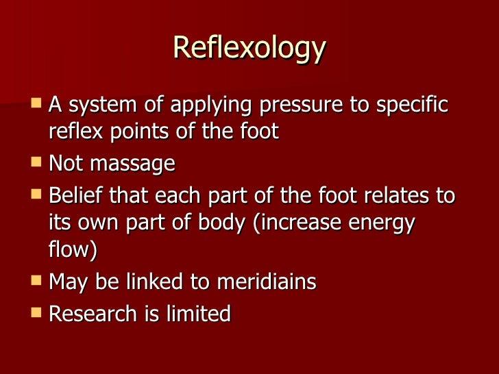 Reflexology <ul><li>A system of applying pressure to specific reflex points of the foot </li></ul><ul><li>Not massage </li...