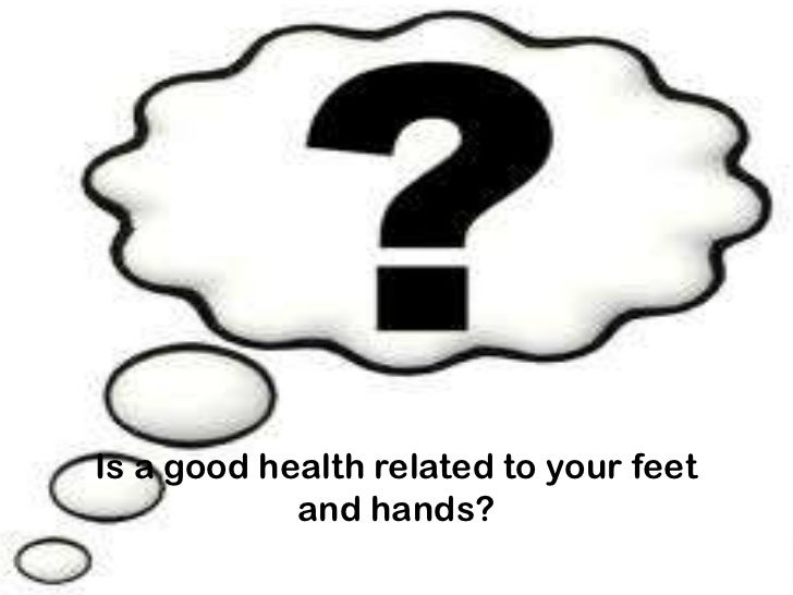 Is a good health related to your feet and hands?<br />