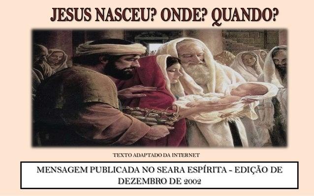 Perguntemos a Pedro, sobre a natividade deJesus e ele assim se pronunciará: