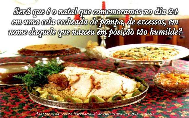 Seria o natal diário vivenciado por pessoas comoMadre Teresa de Calcutá, irmã Dulce da Bahia, umMahatma Gandhi, Chico Xavi...