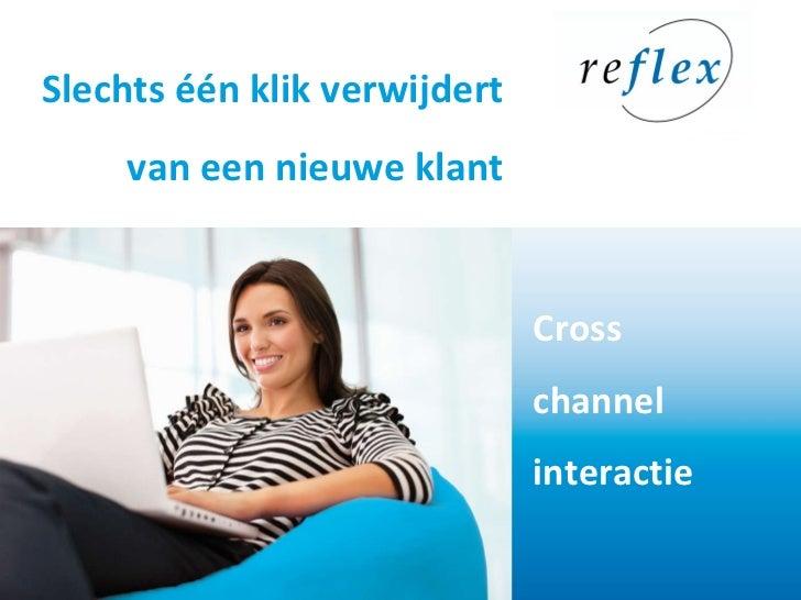 Slechts één klik verwijdert van een nieuwe klant Bob van der Plas Plaats, dd-maand-jjjj Cross channel interactie