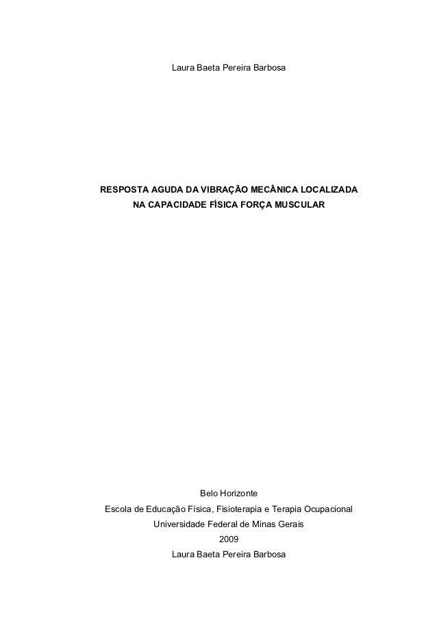 Laura Baeta Pereira BarbosaRESPOSTA AGUDA DA VIBRAÇÃO MECÂNICA LOCALIZADA      NA CAPACIDADE FÍSICA FORÇA MUSCULAR        ...
