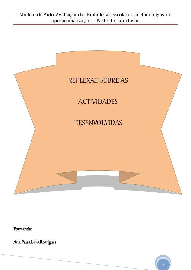 Modelo de Auto-Avaliação das Bibliotecas Escolares: metodologias de operacionalização – Parte II e Conclusão 1 Formanda: A...