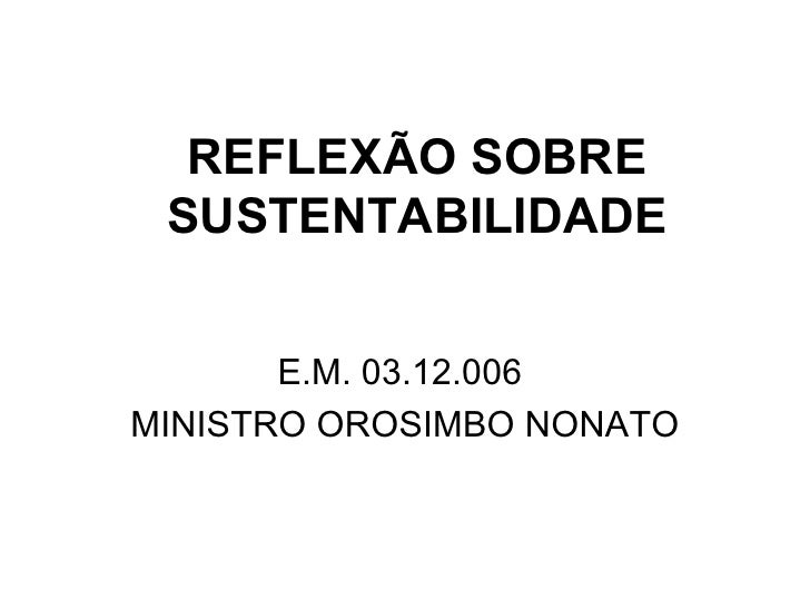 REFLEXÃO SOBRE SUSTENTABILIDADE       E.M. 03.12.006MINISTRO OROSIMBO NONATO