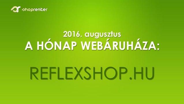 2016. augusztus A HÓNAP WEBÁRUHÁZA: REFLEXSHOP.HU