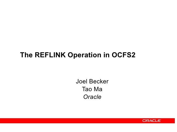 The REFLINK Operation in OCFS2                 Joel Becker                 Tao Ma                 Oracle