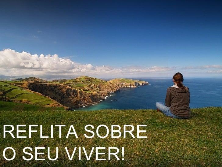 REFLITA SOBRE O SEU VIVER!